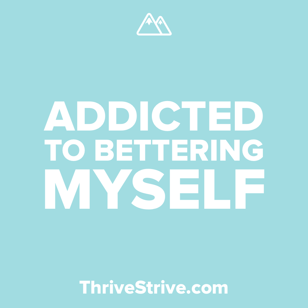 Addicted to Bettering Myself